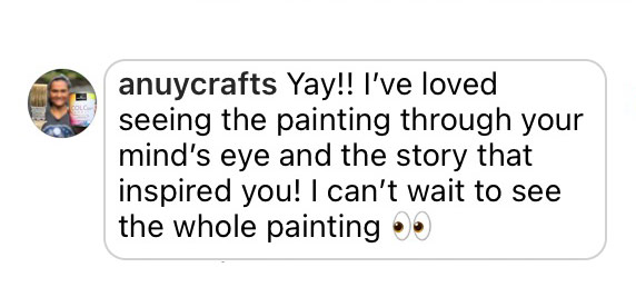Comment: I've loved seeing the painting through your mind's eye and the story that inspired you! I can't wait to see the whole painting.