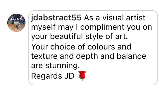 Comment: May I compliment you on your beautiful style of art. Your choice of colors and texture and depth and balance are stunning.
